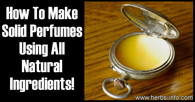 How To Make Amazing Homemade Solid Perfumes Using All Natural Ingredients - Herbs Info