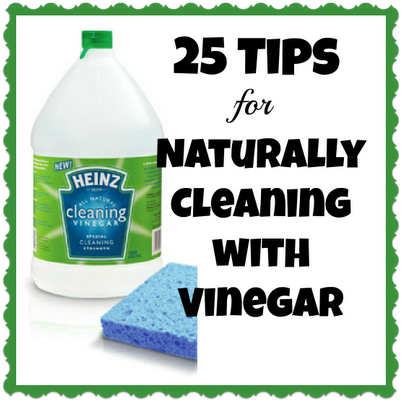 25 Tips For Cleaning Naturally With Vinegar