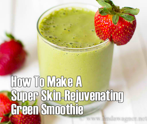 How To Make A Super Skin-Rejuvenating Green Smoothie