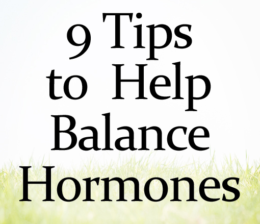 9 Tips To Help Balance Hormones