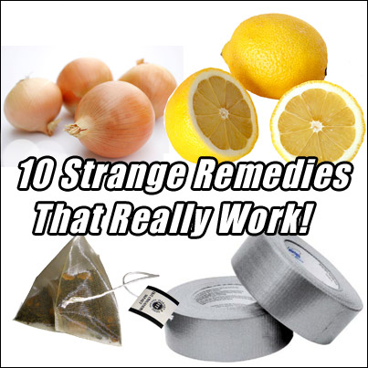 10 Very Strange Home Remedies That Really Work