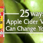 25 Ways Apple Cider Vinegar Can Change Your Life
