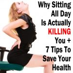 Why Sitting Down All Day Is Actually Killing You + 7 Tips To Save Your Health