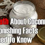 The Truth About Coconut Oil – 10 Facts You Need To Know