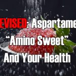 REVISED: Aspartame, Amino Sweet And Your Health