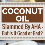 Coconut Oil Slammed By AHA – But Is It Good Or Bad?