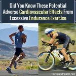 Did You Know These Potential Adverse Cardiovascular Effects From Excessive Endurance Exercise?