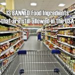 These 13 Banned Food Ingredients Are Still Allowed In The U.S.A.