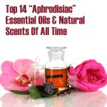"Top 14 ""Aphrodisiac"" Essential Oils & Natural Scents Of All Time"