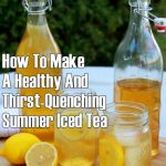 How To Make A Healthy And Thirst-Quenching Summer Iced Tea