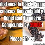 Substance In Black Pepper Increases Bioavailability Of Beneficial Turmeric Compounds by 2000%
