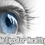 5 Simple Tips For Healthy Eyes