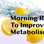 6 Superb Morning Rituals To Improve Metabolism